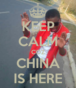 Poster: KEEP CALM COZ CHINA IS HERE
