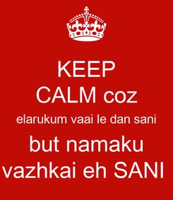 Poster: KEEP CALM coz elarukum vaai le dan sani but namaku vazhkai eh SANI