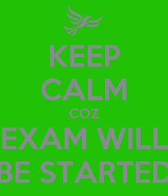 Poster: KEEP CALM COZ EXAM WILL BE STARTED