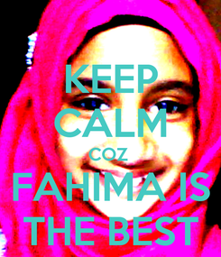 Poster: KEEP CALM COZ  FAHIMA IS THE BEST