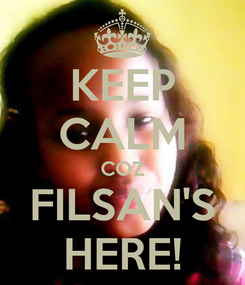 Poster: KEEP CALM COZ FILSAN'S HERE!
