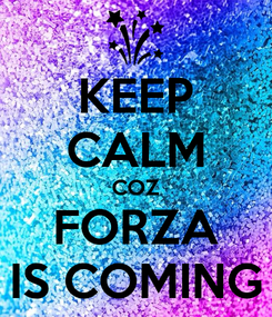 Poster: KEEP CALM COZ FORZA IS COMING