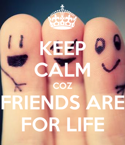 Poster: KEEP CALM COZ FRIENDS ARE FOR LIFE