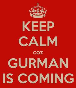 Poster: KEEP CALM coz GURMAN IS COMING