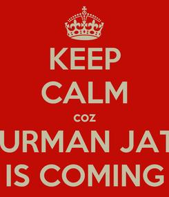Poster: KEEP CALM coz GURMAN JATT IS COMING