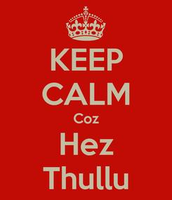 Poster: KEEP CALM Coz Hez Thullu