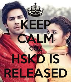 Poster: KEEP CALM COZ HSKD IS RELEASED