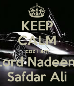 Poster: KEEP CALM coz i am Lord Nadeem Safdar Ali