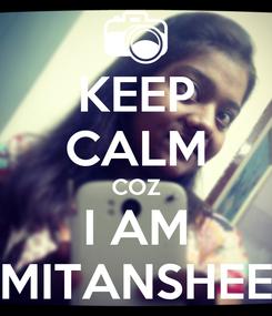 Poster: KEEP CALM COZ I AM MITANSHEE