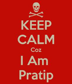 Poster: KEEP CALM Coz I Am  Pratip