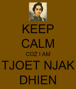 Poster: KEEP CALM COZ I AM TJOET NJAK DHIEN