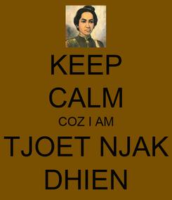Poster: KEEP CALM COZ I AM TJOET NJAK DHIEN