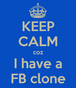 Poster: KEEP CALM coz I have a FB clone