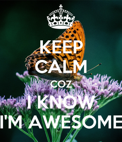 Poster: KEEP CALM COZ I KNOW I'M AWESOME