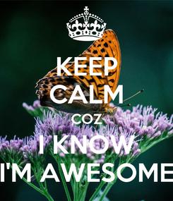 Poster: KEEP CALM COZ I KNOW I'M AWESOME
