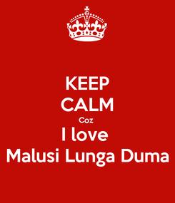Poster: KEEP CALM Coz  I love  Malusi Lunga Duma