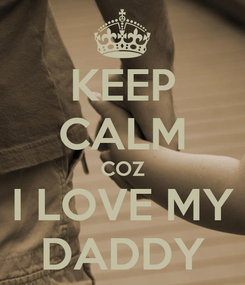 Poster: KEEP CALM COZ I LOVE MY DADDY