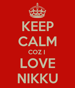 Poster: KEEP CALM COZ I  LOVE NIKKU