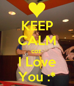 Poster: KEEP CALM coz  I Love You :*