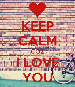 Poster: KEEP CALM COZ I LOVE YOU