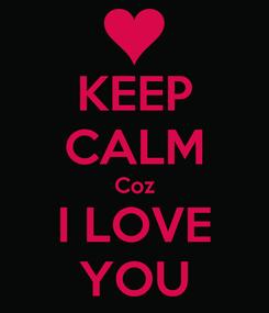Poster: KEEP CALM Coz I LOVE YOU