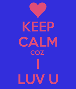 Poster: KEEP CALM COZ  I LUV U