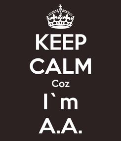 Poster: KEEP CALM Coz I`m A.A.