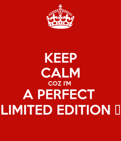 Poster: KEEP CALM COZ I'M  A PERFECT  LIMITED EDITION ✌