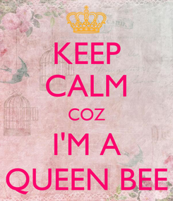 Poster: KEEP CALM COZ I'M A QUEEN BEE