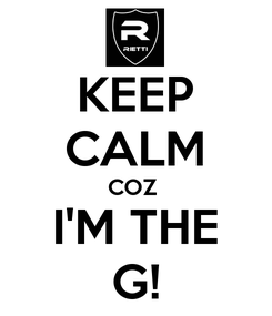 Poster: KEEP CALM COZ  I'M THE G!