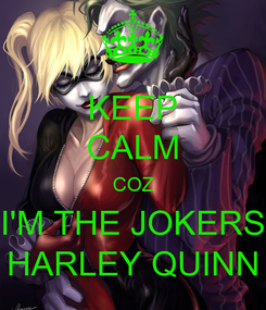 Poster: KEEP CALM COZ I'M THE JOKERS HARLEY QUINN
