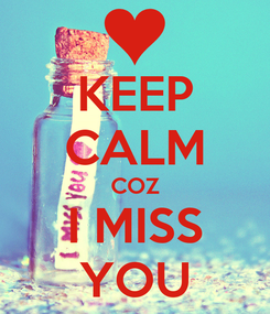 Poster: KEEP CALM COZ I MISS YOU