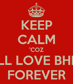 Poster: KEEP CALM 'COZ I'LL LOVE BHIE FOREVER
