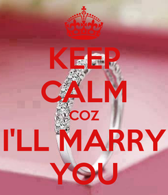 Poster: KEEP CALM COZ I'LL MARRY YOU