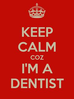 Poster: KEEP CALM COZ I'M A DENTIST