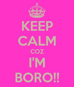 Poster: KEEP CALM COZ I'M BORO!!