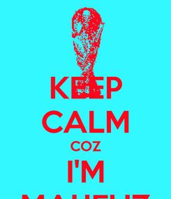 Poster: KEEP CALM COZ  I'M  MAHFUZ