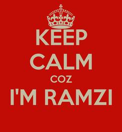 Poster: KEEP CALM COZ I'M RAMZI