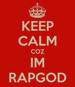Poster: KEEP CALM COZ IM RAPGOD