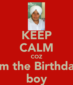Poster: KEEP CALM COZ I'm the Birthday boy