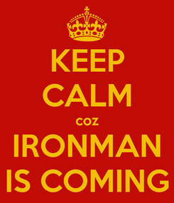 Poster: KEEP CALM coz IRONMAN IS COMING