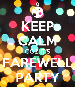 Poster: KEEP CALM COZ IT'S FAREWELL PARTY