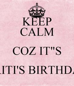 "Poster: KEEP CALM COZ IT""S KRITI'S BIRTHDAY"