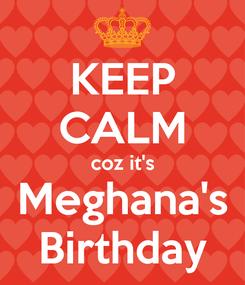Poster: KEEP CALM coz it's Meghana's Birthday