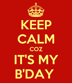 Poster: KEEP CALM COZ IT'S MY B'DAY