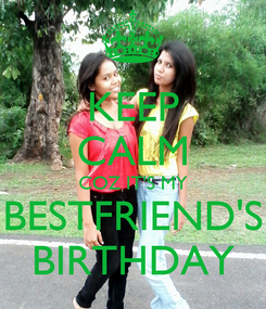 Poster: KEEP CALM COZ IT'S MY BESTFRIEND'S BIRTHDAY