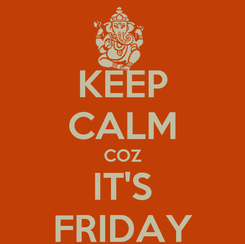 Poster: KEEP CALM COZ IT'S FRIDAY