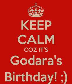 Poster: KEEP CALM COZ IT'S Godara's Birthday! ;)