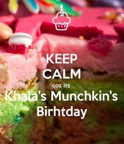 Poster: KEEP CALM coz its  Khala's Munchkin's Birhtday