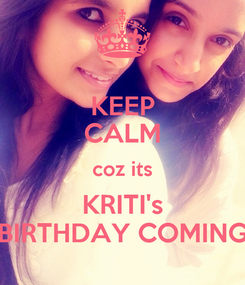 Poster: KEEP CALM coz its KRITI's BIRTHDAY COMING